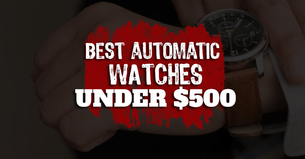 10 of the best automatic watches under 500 USD